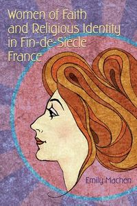 Women of Faith and Religious Identity in Fin-de-si?cle France