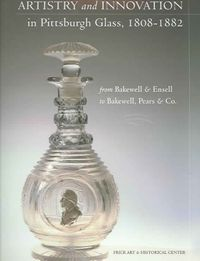 Artistry And Innovation In Pittsburgh Glass, 1808-1882