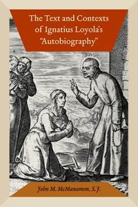 The Text and Contexts of Ignatius Loyola's Autobiography
