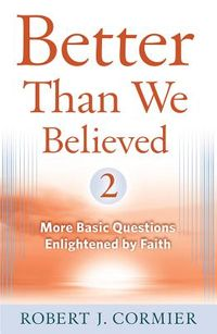 Better Than We Believed 2