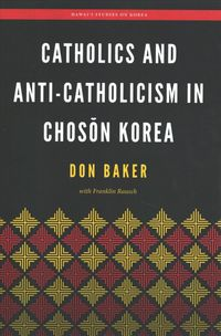 Catholics and Anti-catholicism in Choson Korea