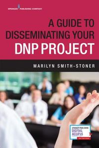 A Guide to Disseminating Your DNP Project