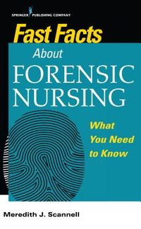 Fast Facts About Forensic Nursing