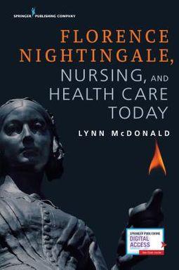 Florence Nightingale, Nursing, and Health Care Today