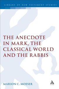 The Anecdote in Mark, the Classical World and the Rabbis