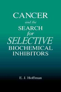 Cancer and the Search for Selective Biochemical Inhibitors