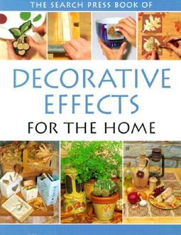The Search Press Book of Decorative Effects for the Home