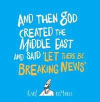 And Then God Created the Middle East and Said Let There Be Breaking News