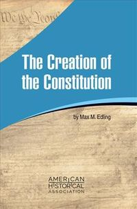 The Creation of the Constitution