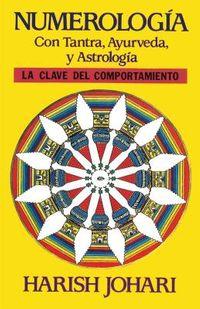 Numerolog?a con Tantra, Ayurveda, y Astrolog?a/ Numerology with Tantra, Ayurveda, and Astrology