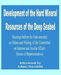 Development of the Hard Mineral Resources of the Deep Seabed