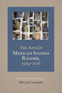 The Aztlan Mexican Studies Reader, 1974-2016