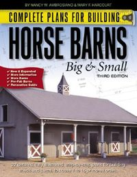 Complete Plans for Building Horse Barns Big and Small