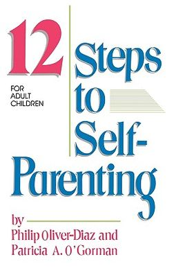 The 12 Steps to Self-Parenting for Adult Children