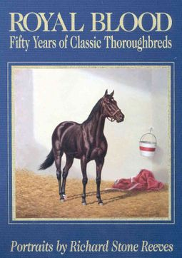 Royal Blood : Fifty Years of Classic Thoroughbreds