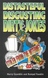 Distasteful, Disgusting, Dirty Jokes Stolen from the Internet