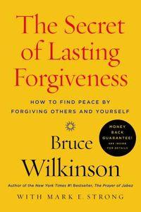 The Secret of Lasting Forgiveness