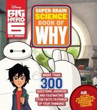 Big Hero 6 Super-Brain Science Book of Why