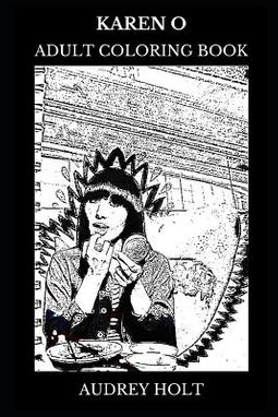 Karen O Adult Coloring Book: Yeah Yeah Yeahs Founder and Indie Rock Star,  Legendary Singer and Acclaimed Songwriter Inspired Adult Coloring Book by  ...