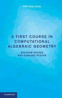 A First Course in Computational Algebraic Geometry