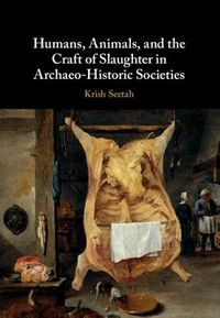 Humans, Animals, and the Craft of Slaughter in Archaeo-Historic Societies