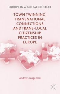 Town Twinning, Transnational Connections, and Trans-local Citizenship Practices in Europe