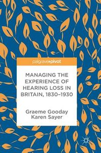 Managing the Experience of Hearing Loss in Britain, 1830-1930