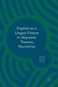 English As a Lingua Franca in Migrants' Trauma Narratives