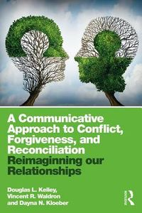 A Communicative Approach to Conflict, Forgiveness, and Reconciliation