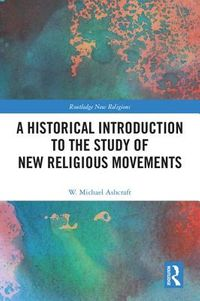 A Historical Introduction to the Study of New Religious Movements