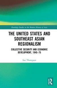 The United States and Southeast Asian Regionalism