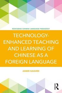 Technology-enhanced Teaching and Learning of Chinese As a Foreign Language