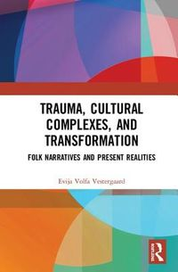 Trauma, Cultural Complexes, and Transformation