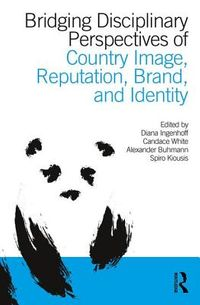 Bridging Disciplinary Perspectives of Country Image, Reputation, Brand, and Identity