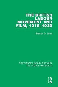 The British Labour Movement and Film 1918-1939