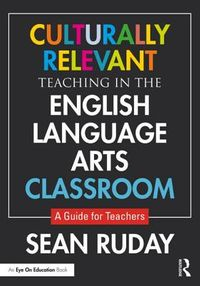 Culturally Relevant Teaching in the English Language Arts Classroom