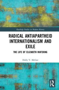 Radical Antiapartheid Internationalism and Exile