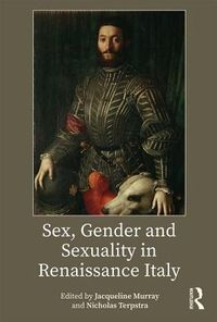 Sex, Gender and Sexuality in Renaissance Italy