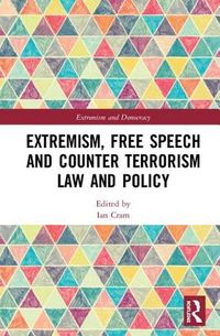 Extremism, Free Speech and Counter Terrorism Law and Policy