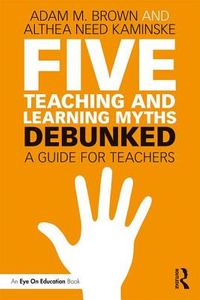 Five Teaching and Learning Myths - Debunked