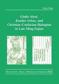 Giulio Aleni, Kouduo Richao, and Christian-Confucian Dialogism in Late Ming Fujian