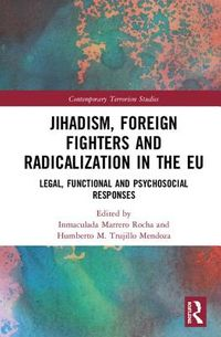 Jihadism, Foreign Fighters and Radicalization in the EU