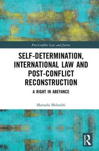 Self-Determination, International Law and Post-Conflict Reconstruction