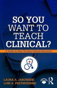 So You Want to Teach Clinical?