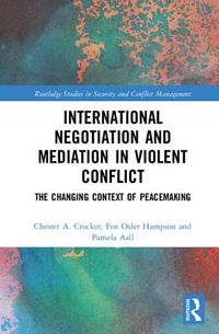 International Negotiation and Mediation in Violent Conflict