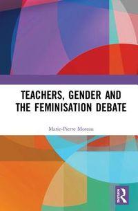 Teachers, Gender and the Feminisation Debate