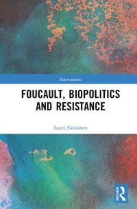 Foucault, Biopolitics and Resistance
