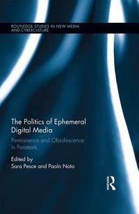 The Politics of Ephemeral Digital Media