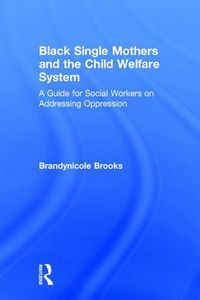 Black Single Mothers and the Child Welfare System