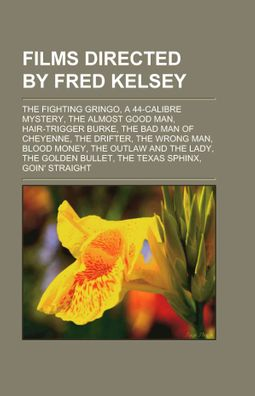 Films Directed by Fred Kelsey